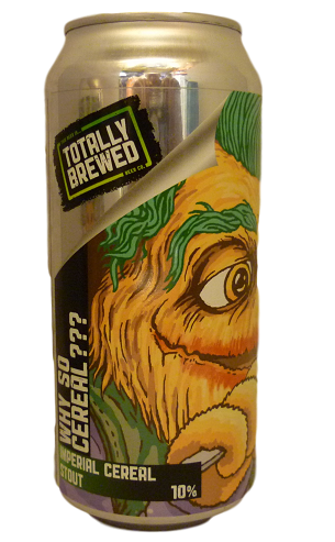 Totally Brewed Why so Cereal?